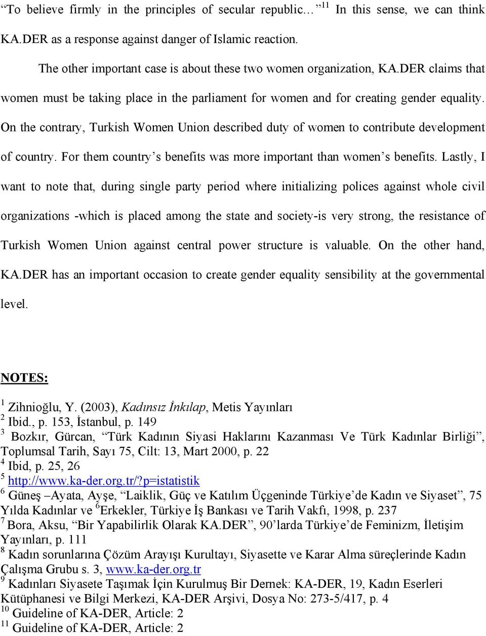 On the contrary, Turkish Women Union described duty of women to contribute development of country. For them country s benefits was more important than women s benefits.