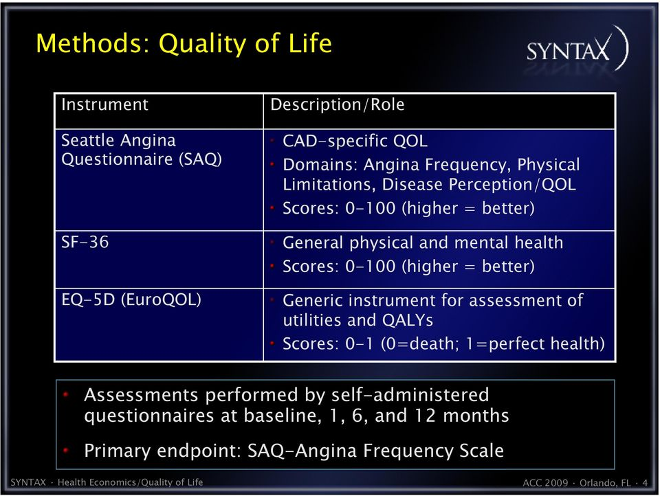 better) Generic instrument for assessment of utilities and QALYs Scores: 0-1 (0=death; 1=perfect health) Assessments performed by self-administered