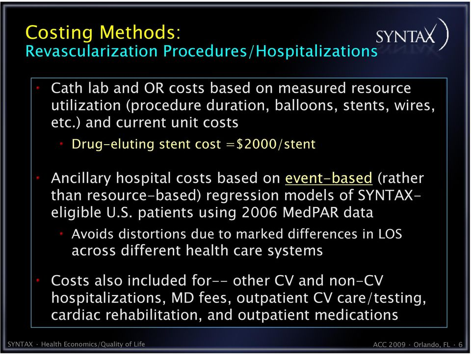 SYNTAXeligible U.S. patients using 2006 MedPAR data Avoids distortions due to marked differences in LOS across different health care systems Costs also included for--