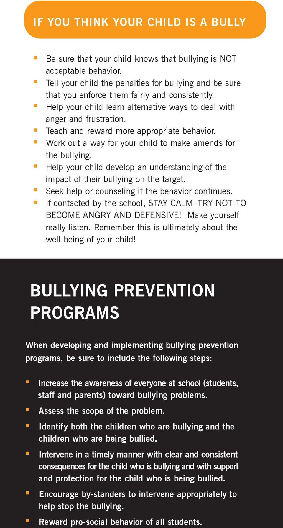 Teach and reward more appropriate behavior. Work out a way for your child to make amends for the bullying. Help your child develop an understanding of the impact of their bullying on the target.