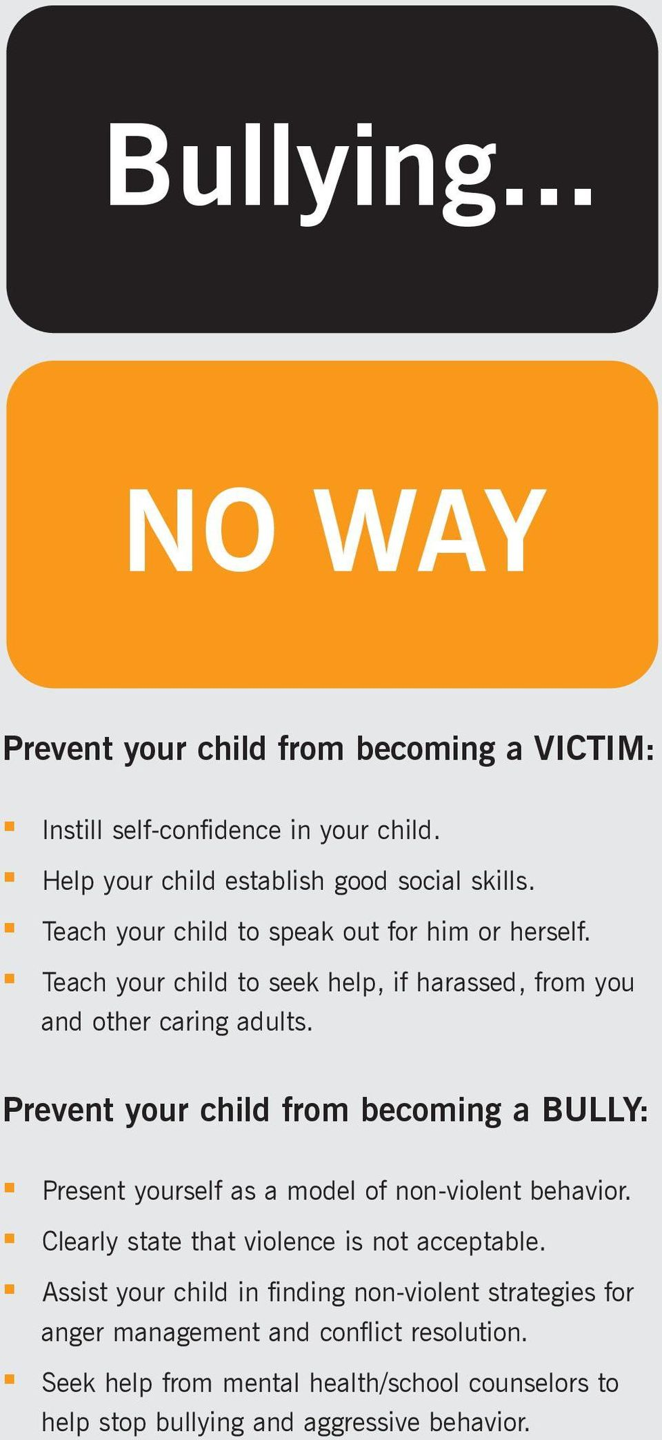 Prevent your child from becoming a BULLY: Present yourself as a model of non-violent behavior. Clearly state that violence is not acceptable.