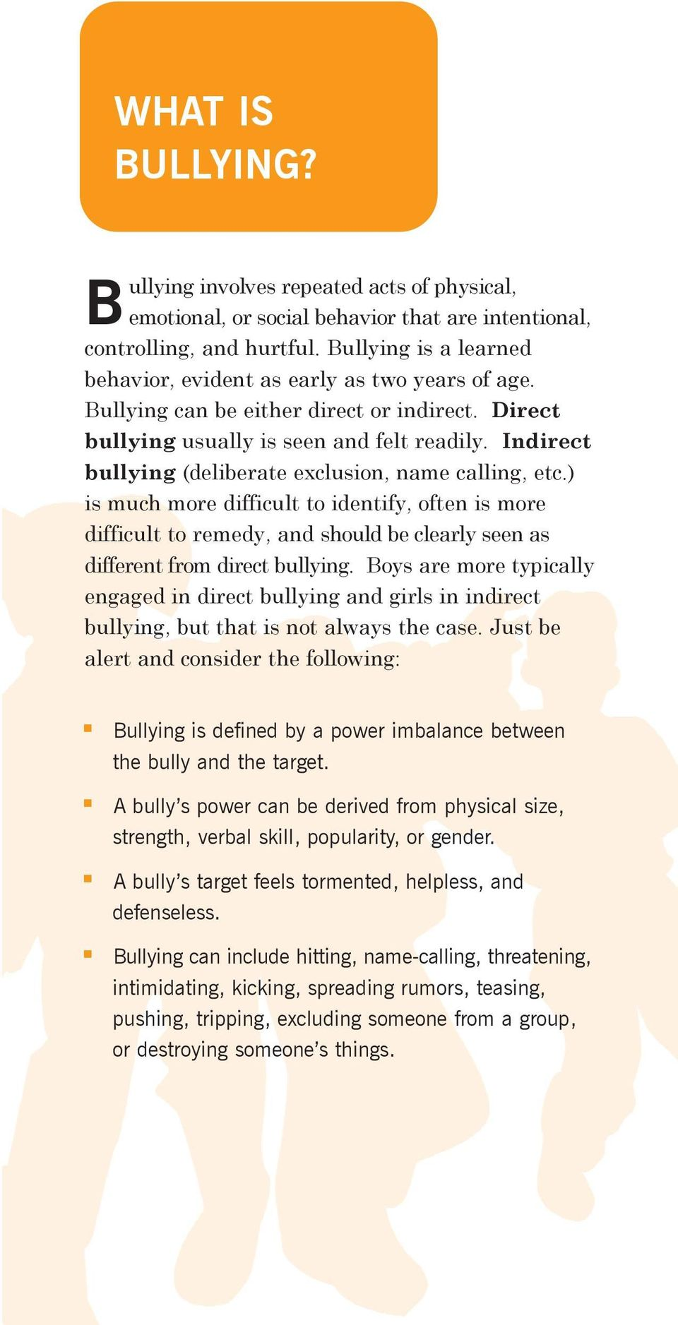 Indirect bullying (deliberate exclusion, name calling, etc.) is much more difficult to identify, often is more difficult to remedy, and should be clearly seen as different from direct bullying.