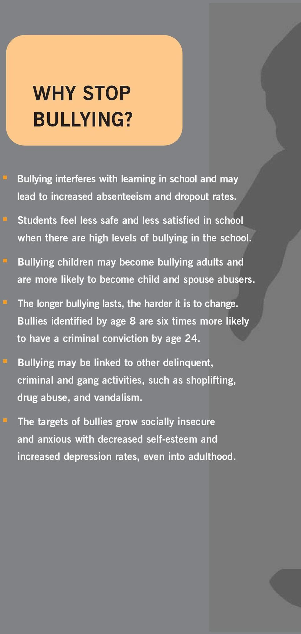 Bullying children may become bullying adults and are more likely to become child and spouse abusers. The longer bullying lasts, the harder it is to change.