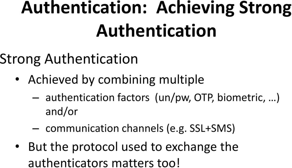 factors (un/pw, OTP, biometric, ) and/or communication channels