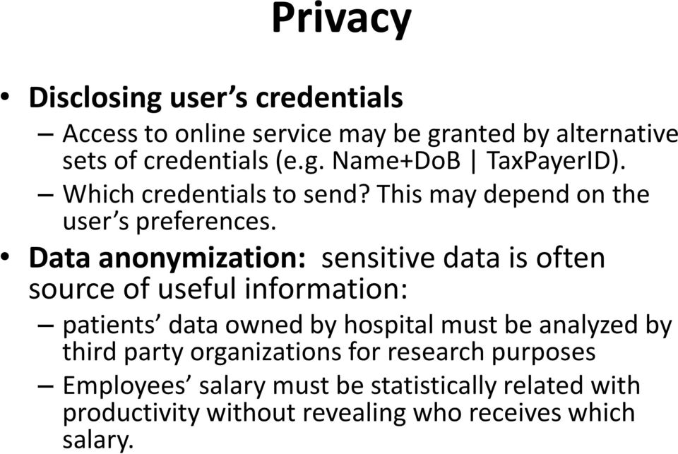 Data anonymization: sensitive data is often source of useful information: patients data owned by hospital must be analyzed