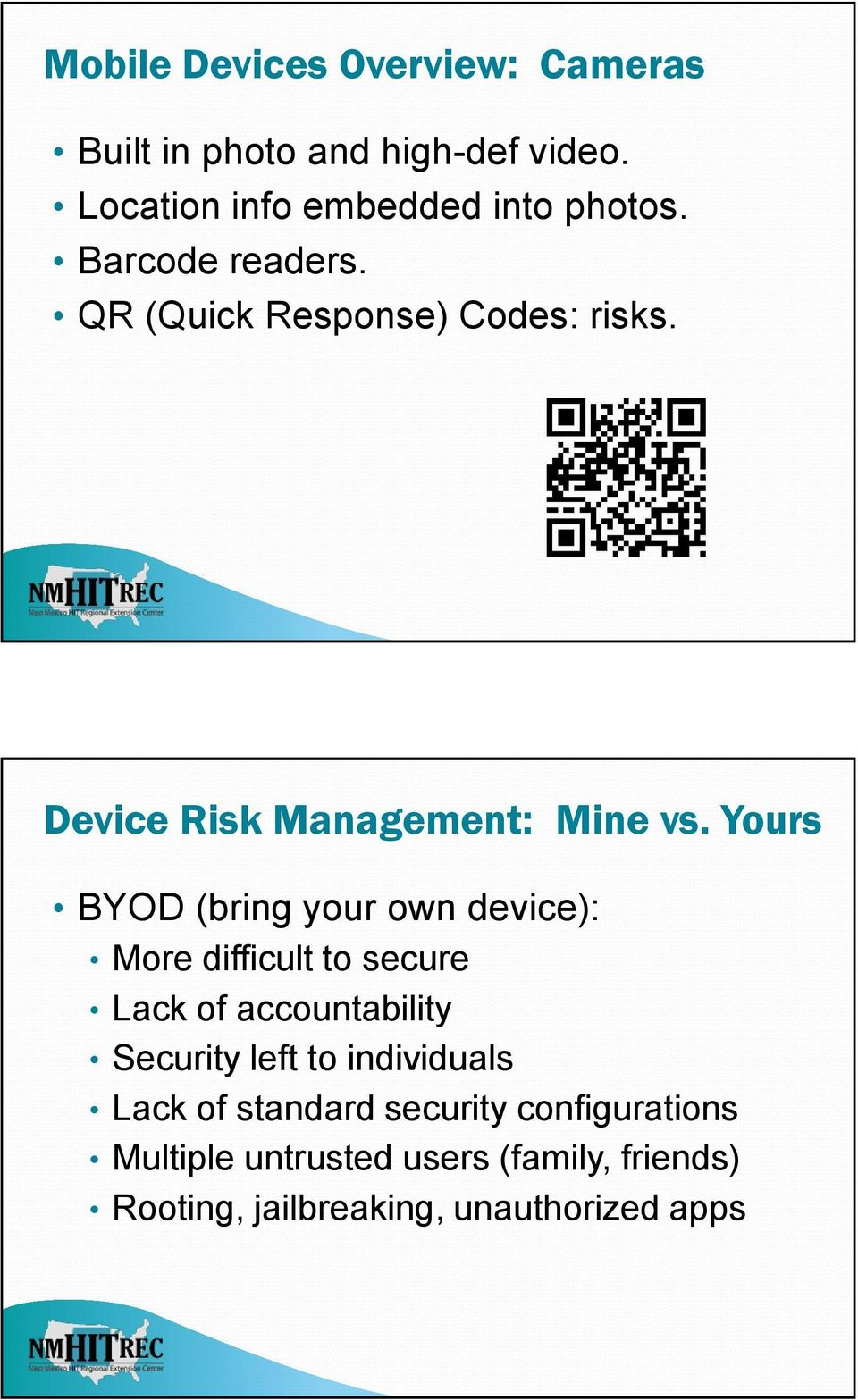 Yours BYOD (bring your own device): More difficult to secure Lack of accountability Security left to