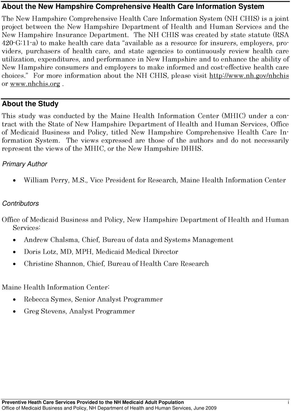 The NH CHIS was created by state statute (RSA 420-G:11-a) to make health care data available as a resource for insurers, employers, providers, purchasers of health care, and state agencies to