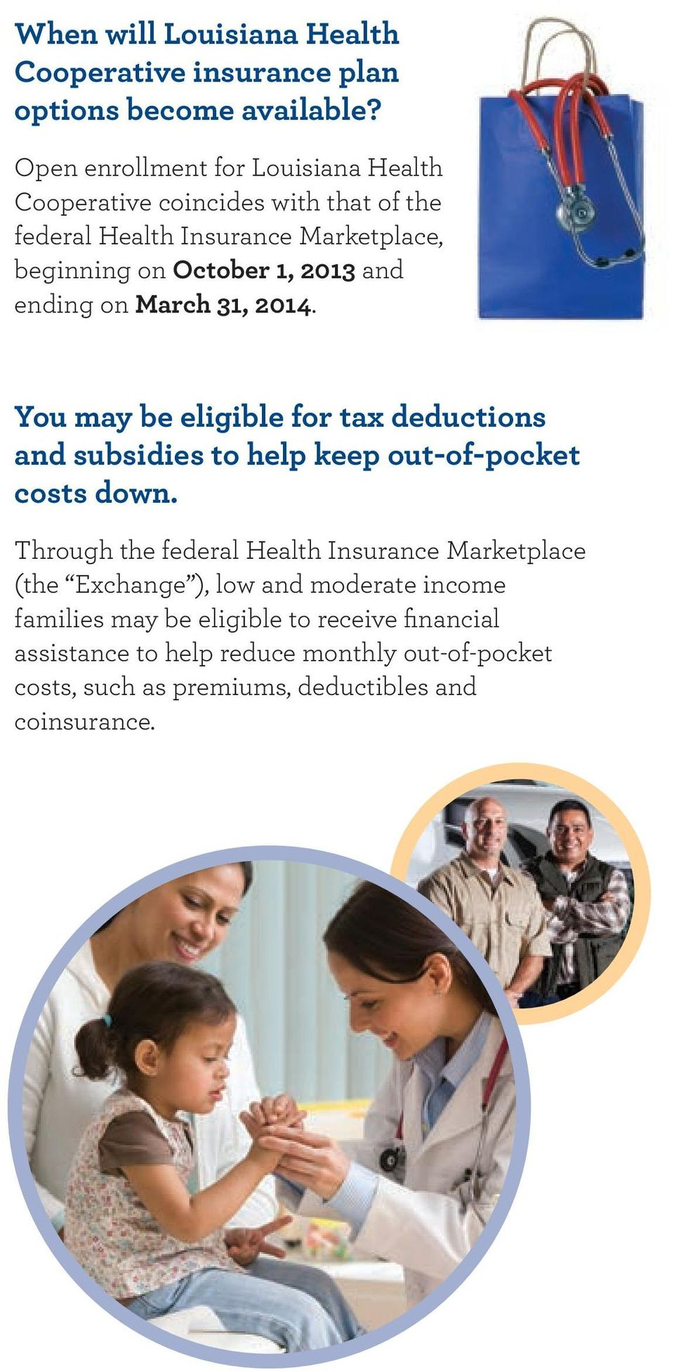 and ending on March 31, 2014. You may be eligible for tax deductions and subsidies to help keep out-of-pocket costs down.