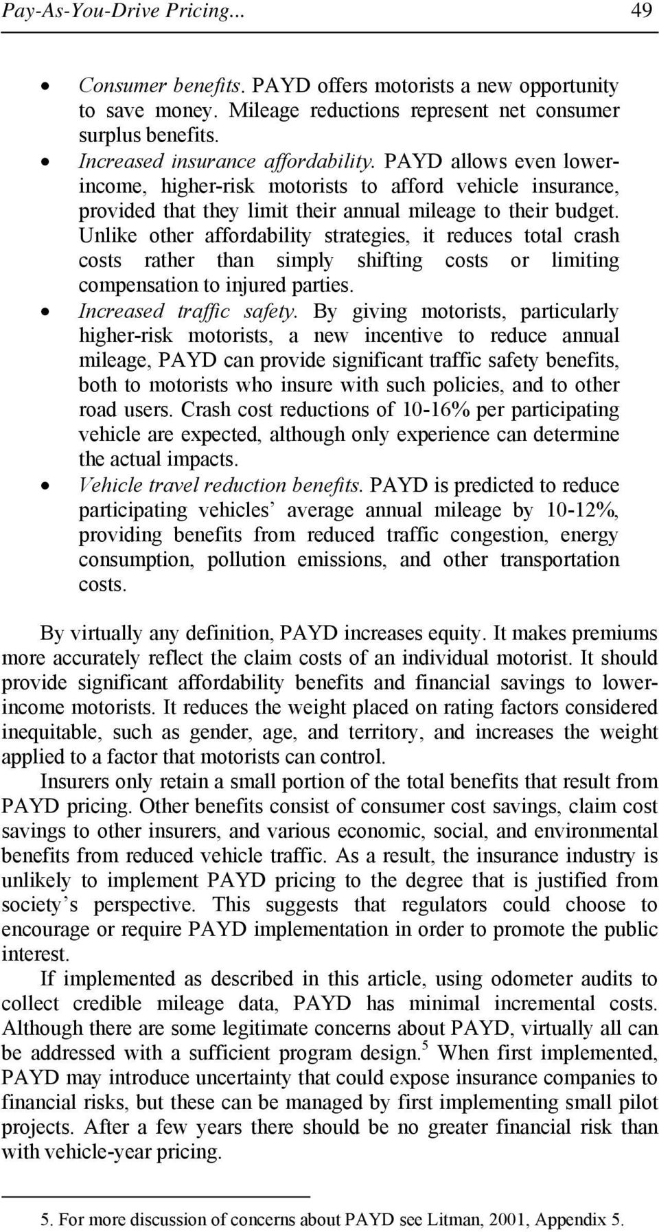 Unlike other affordability strategies, it reduces total crash costs rather than simply shifting costs or limiting compensation to injured parties. Increased traffic safety.