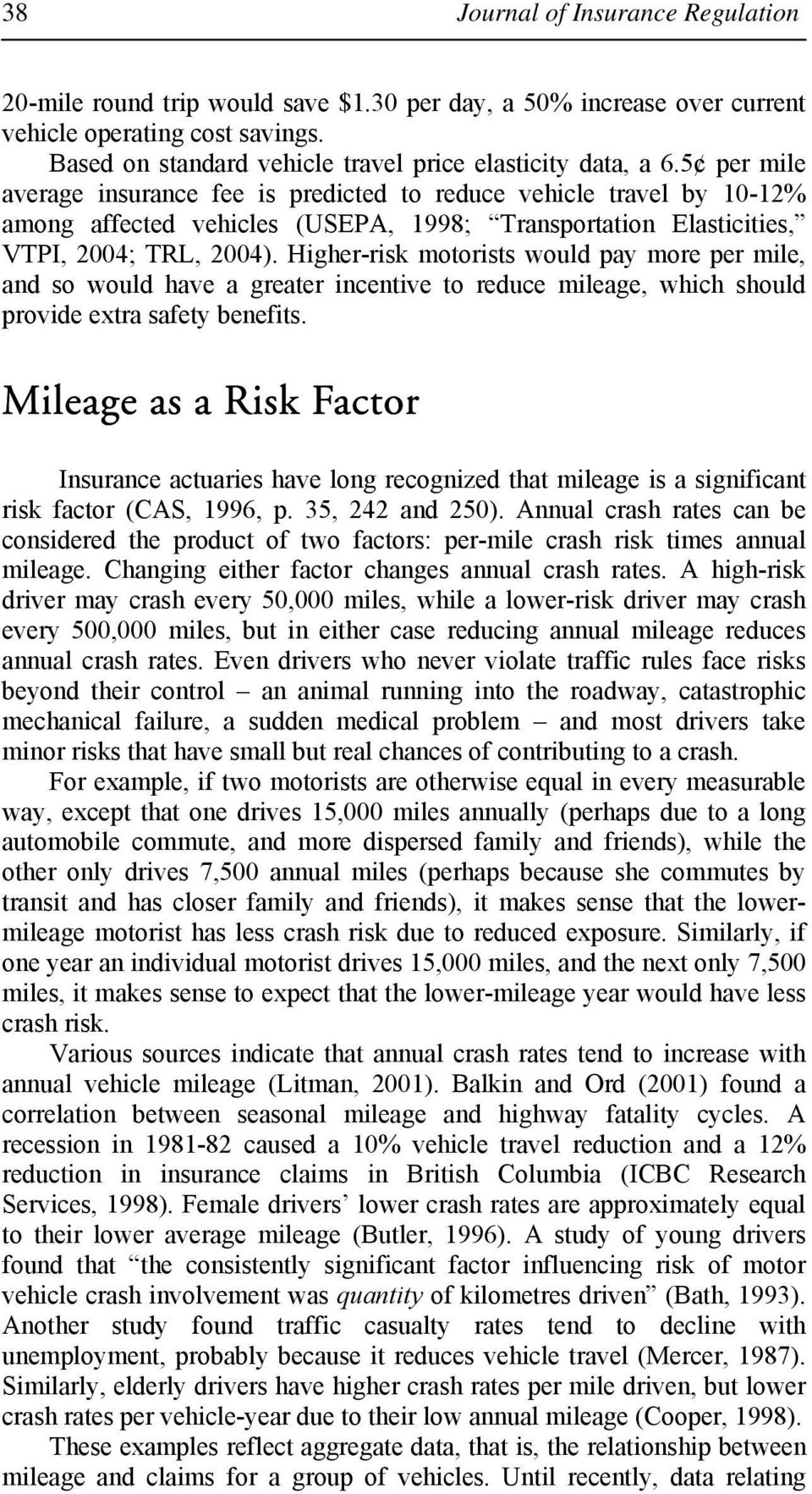 Higher-risk motorists would pay more per mile, and so would have a greater incentive to reduce mileage, which should provide extra safety benefits.