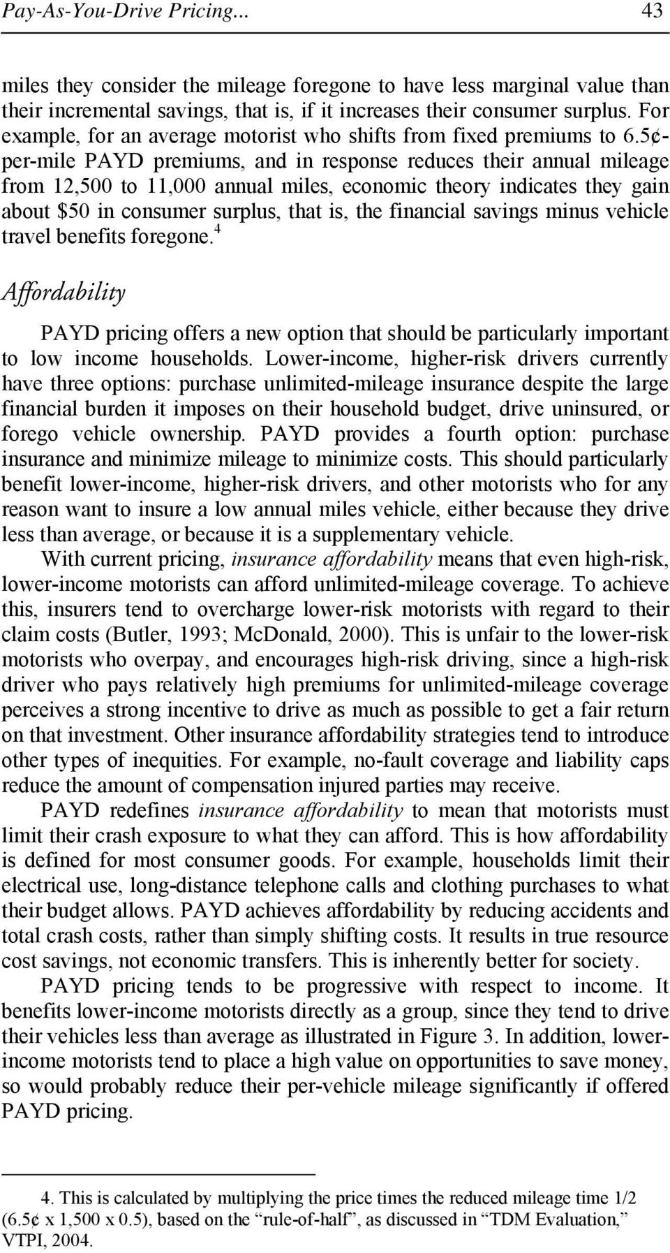 5 per-mile PAYD premiums, and in response reduces their annual mileage from 12,500 to 11,000 annual miles, economic theory indicates they gain about $50 in consumer surplus, that is, the financial