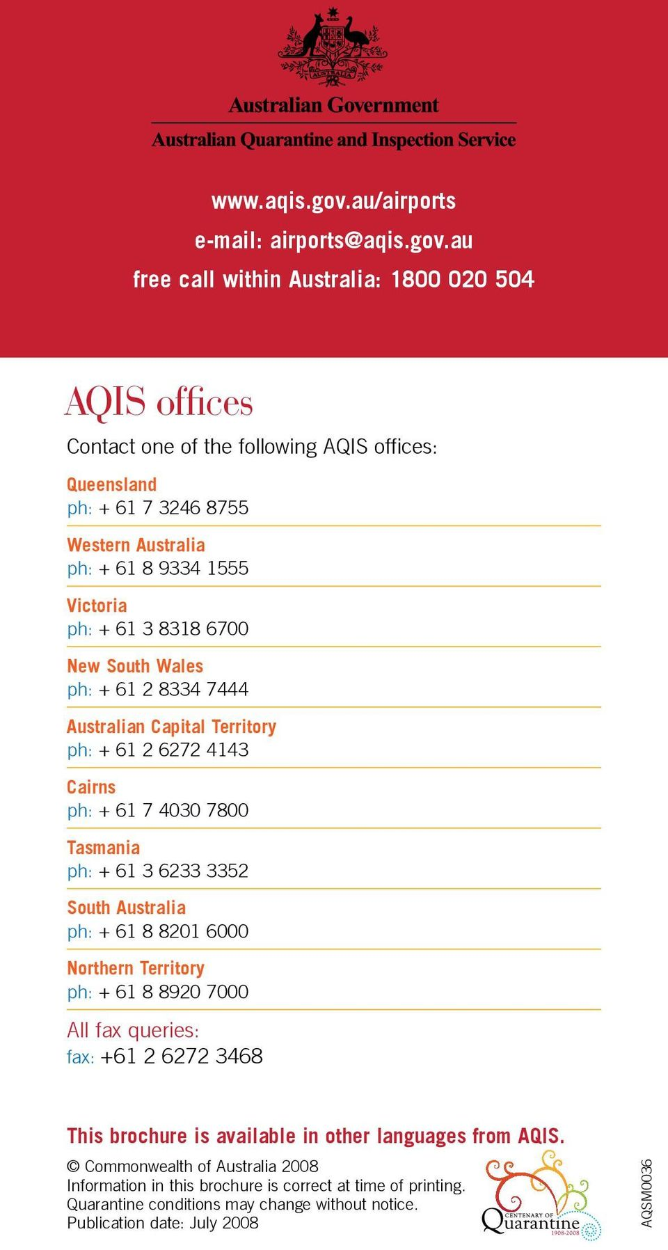 au free call within Australia: 1800 020 504 AQIS offices Contact one of the following AQIS offices: Queensland ph: + 61 7 3246 8755 Western Australia ph: + 61 8 9334 1555 Victoria ph: +