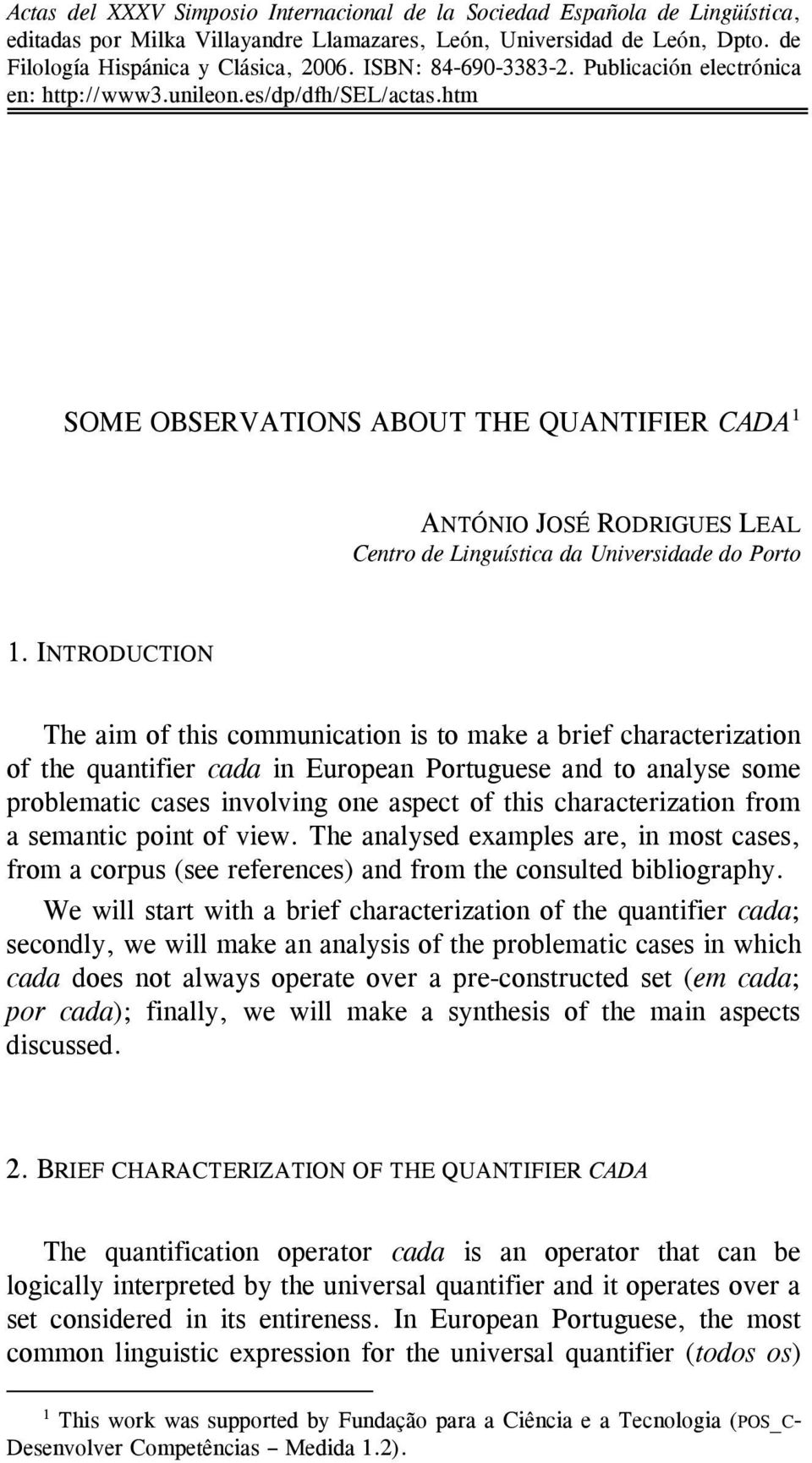 htm SOME OBSERVATIONS ABOUT THE QUANTIFIER CADA 1 ANTÓNIO JOSÉ RODRIGUES LEAL Centro de Linguística da Universidade do Porto 1.