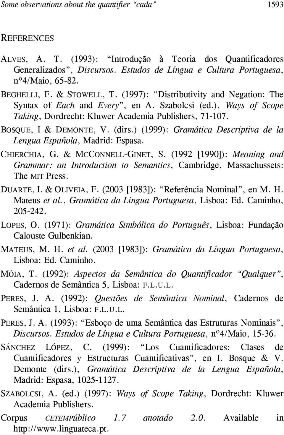 ), Ways of Scope Taking, Dordrecht: Kluwer Academia Publishers, 71-107. BOSQUE, I & DEMONTE, V. (dirs.) (1999): Gramática Descriptiva de la Lengua Española, Madrid: Espasa. CHIERCHIA, G.