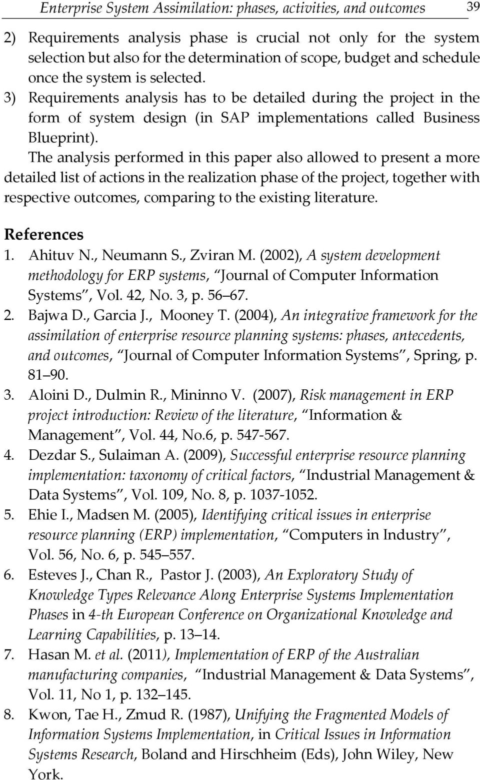 The analysis performed in this paper also allowed to present a more detailed list of actions in the realization phase of the project, together with respective outcomes, comparing to the existing