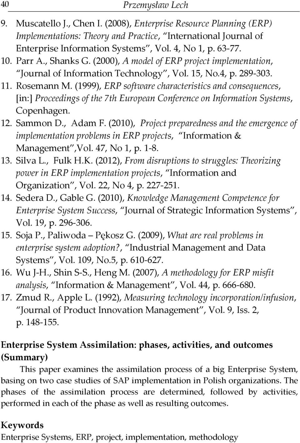 (1999), ERP software characteristics and consequences, [in:] Proceedings of the 7th European Conference on Information Systems, Copenhagen. 12. Sammon D., Adam F.