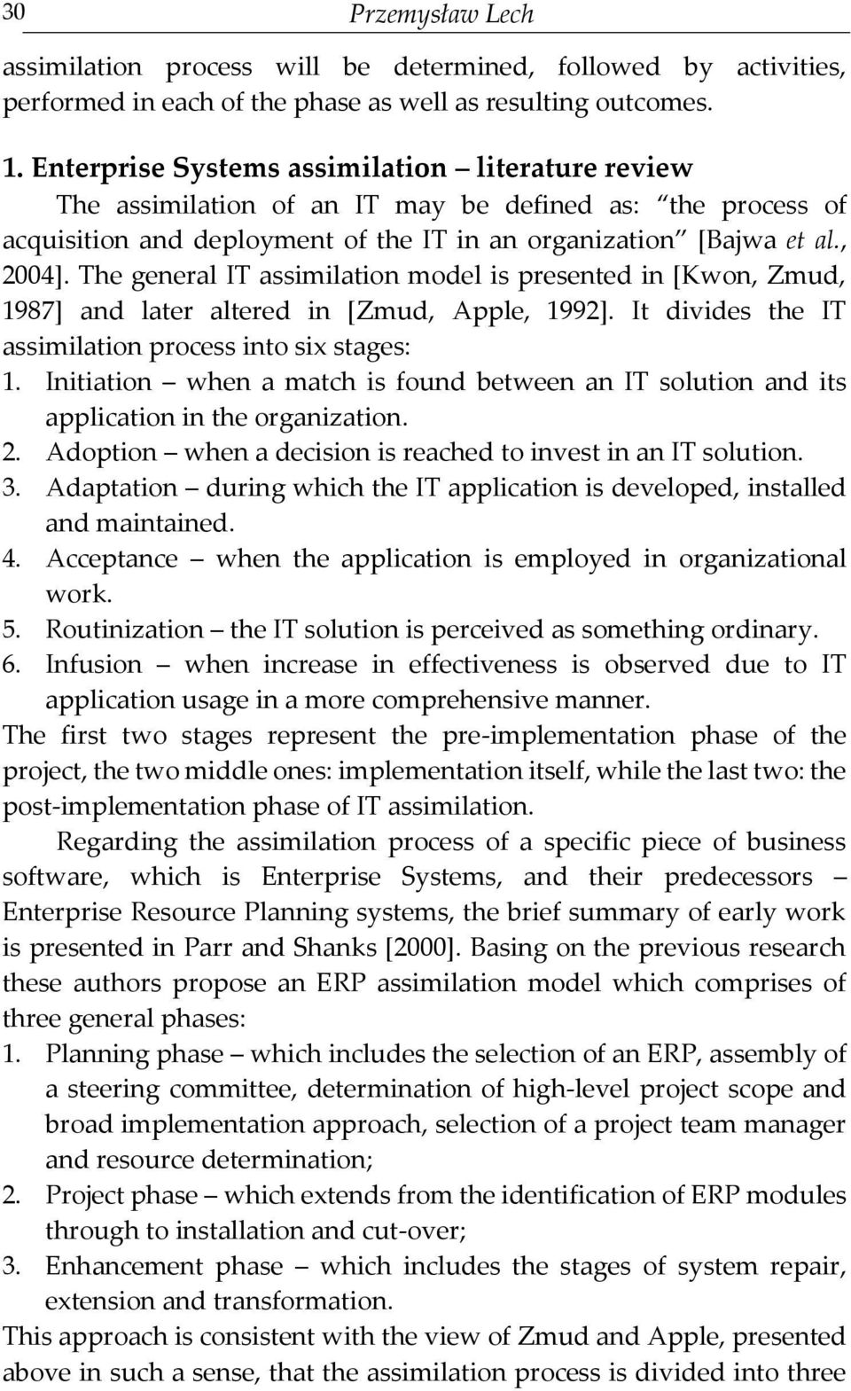The general IT assimilation model is presented in [Kwon, Zmud, 1987] and later altered in [Zmud, Apple, 1992]. It divides the IT assimilation process into six stages: 1.
