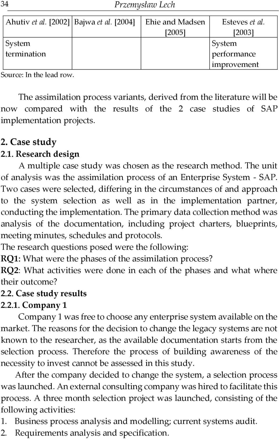 1. Research design A multiple case study was chosen as the research method. The unit of analysis was the assimilation process of an Enterprise System - SAP.