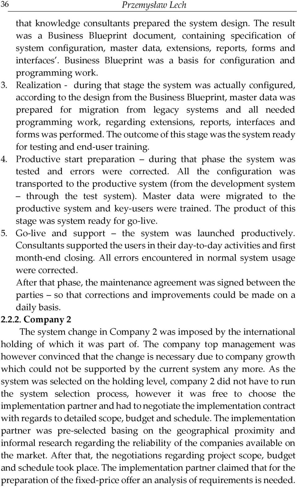 Business Blueprint was a basis for configuration and programming work. 3.
