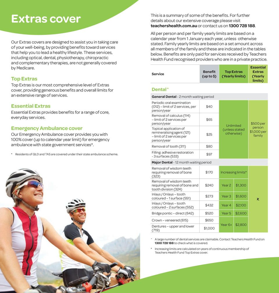 Top Extras Top Extras is our most comprehensive level of Extras cover, providing generous benefits and overall limits for an extensive range of services.
