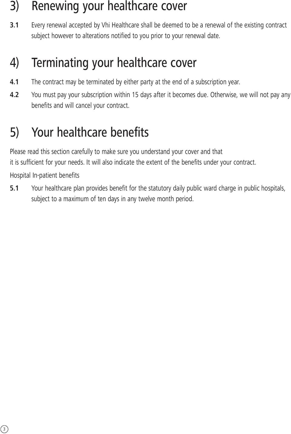 4) Terminating your healthcare cover 4.1 The contract may be terminated by either party at the end of a subscription year. 4.2 You must pay your subscription within 15 days after it becomes due.