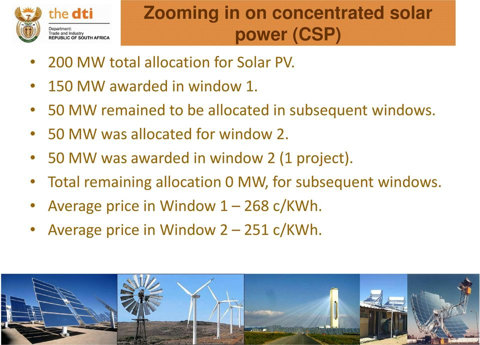 50 MW was allocated for window 2. 50 MW was awarded in window 2 (1 project).