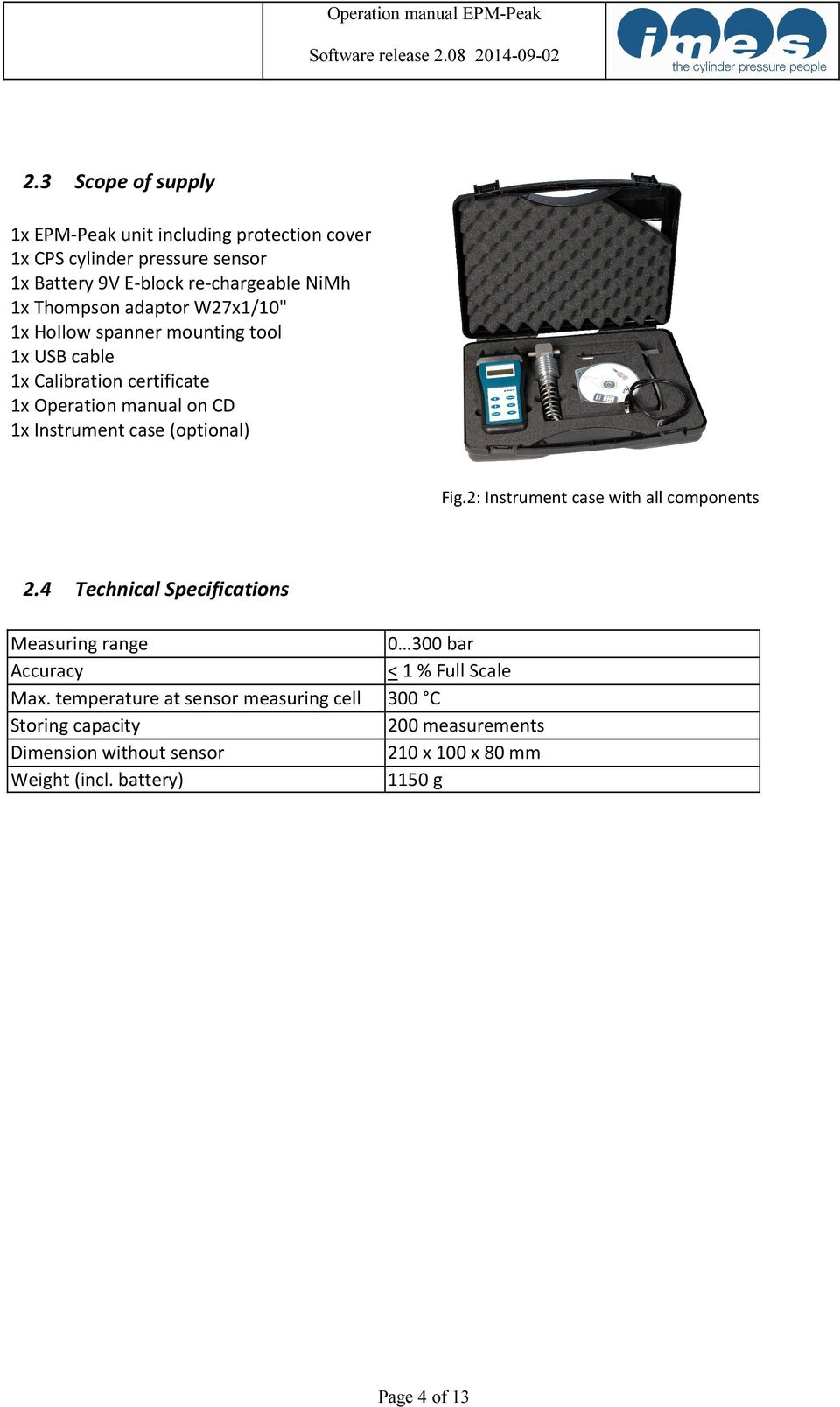 (optional) Fig.2: Instrument case with all components 2.4 Technical Specifications Measuring range 0 300 bar Accuracy < 1 % Full Scale Max.
