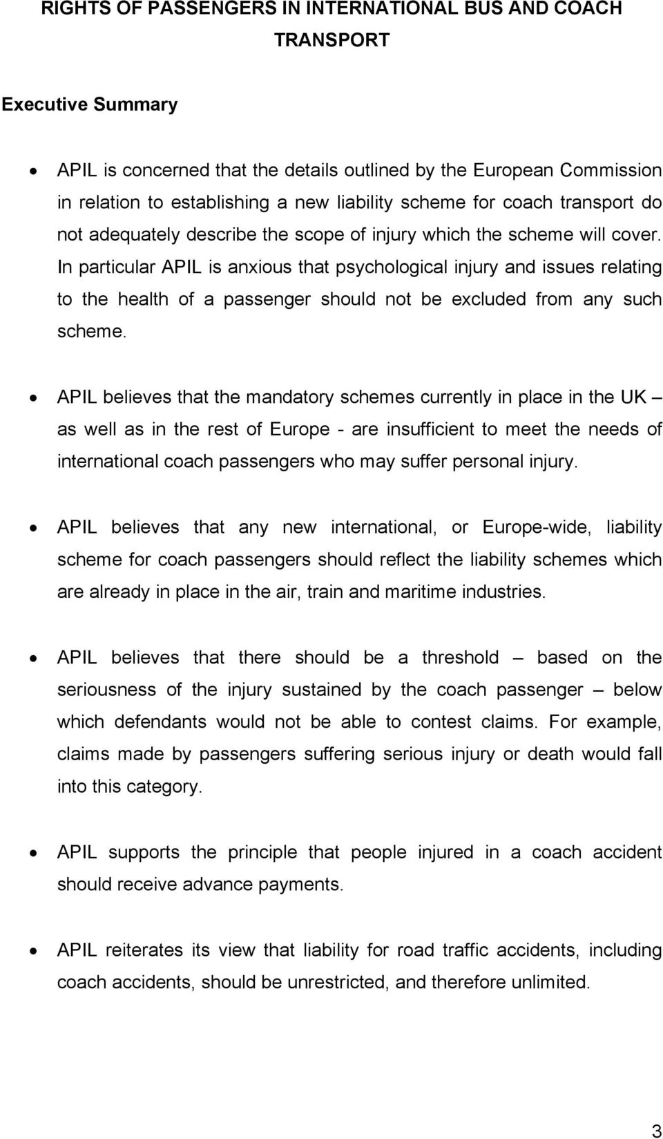 In particular APIL is anxious that psychological injury and issues relating to the health of a passenger should not be excluded from any such scheme.