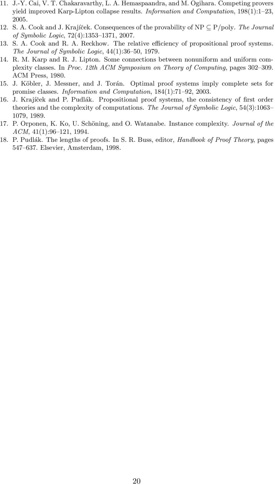 The Journal of Symbolic Logic, 44(1):36 50, 1979. 14. R. M. Karp and R. J. Lipton. Some connections between nonuniform and uniform complexity classes. In Proc.
