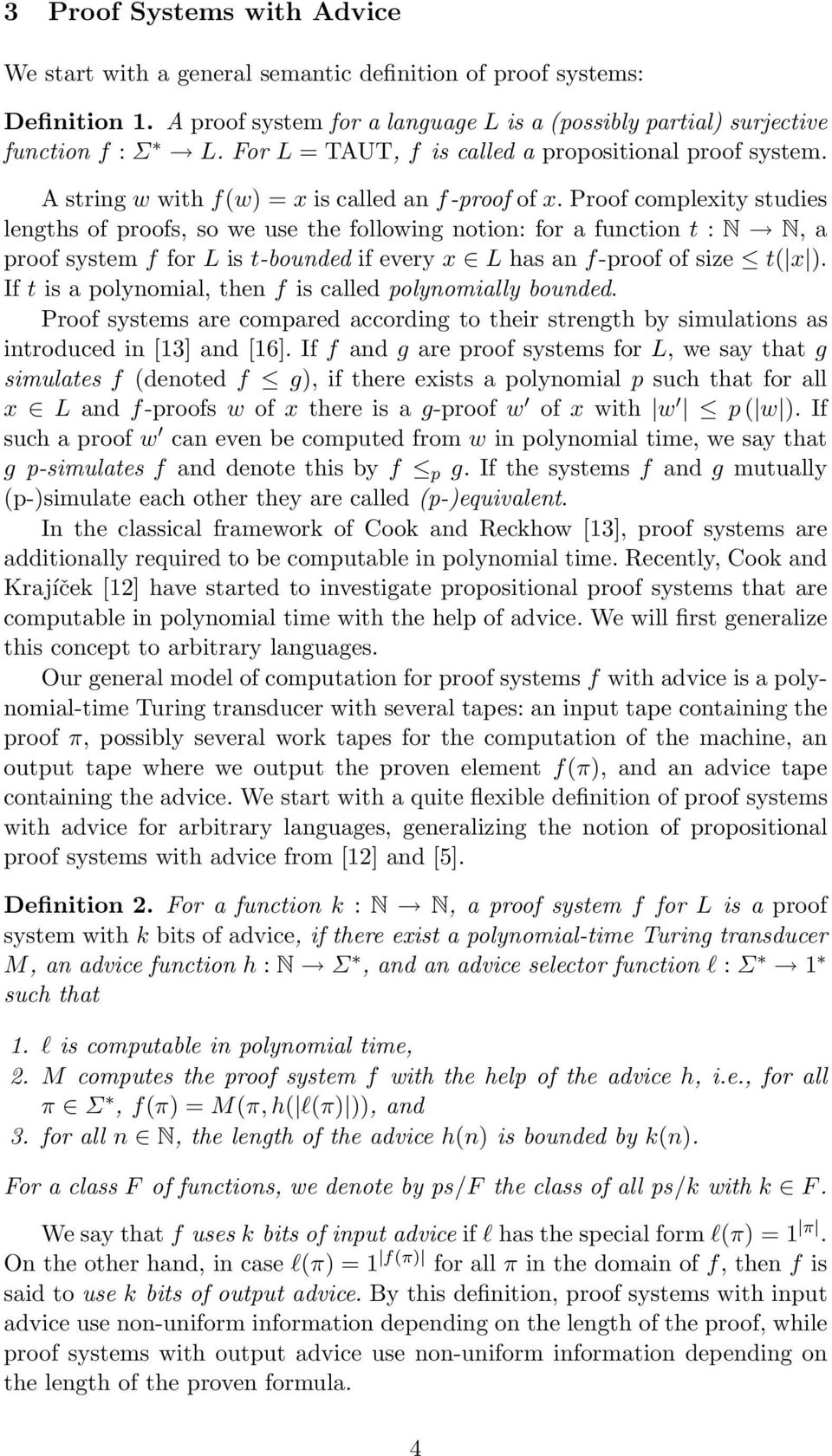 Proof complexity studies lengths of proofs, so we use the following notion: for a function t : N N, a proof system f for L is t-bounded if every x L has an f-proof of size t( x ).