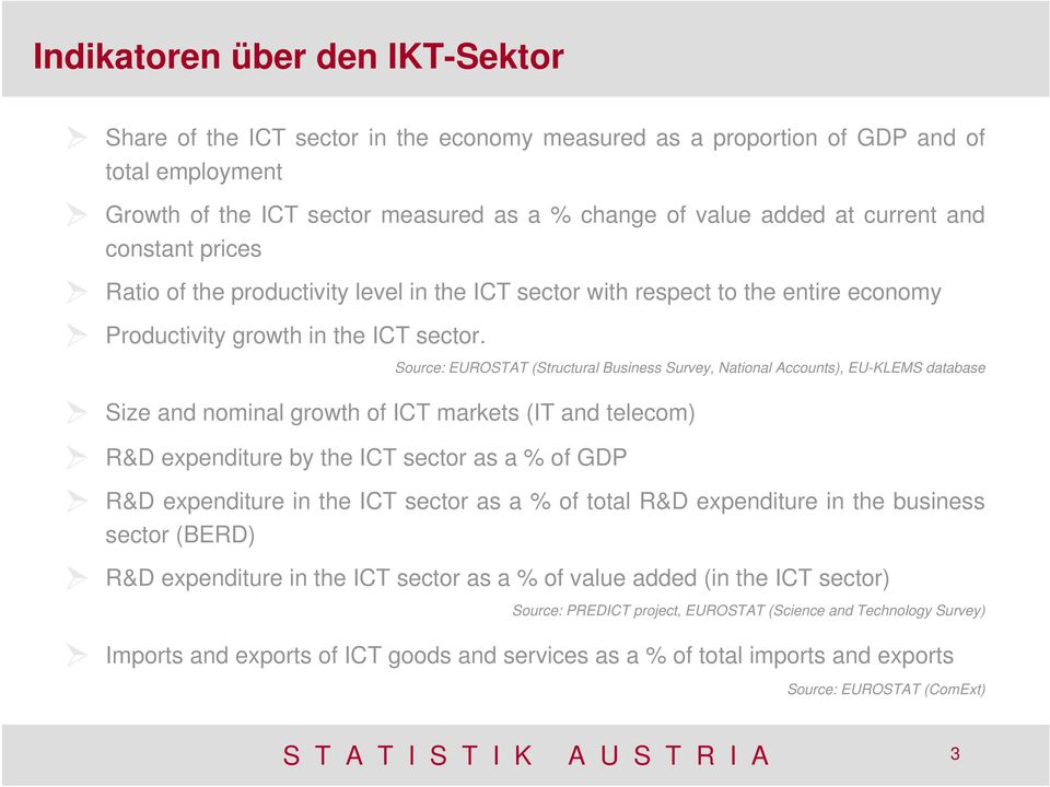 Source: EUROSTAT (Structural Business Survey, National Accounts), EU-KLEMS database Size and nominal growth of ICT markets (IT and telecom) R&D expenditure by the ICT sector as a % of GDP R&D