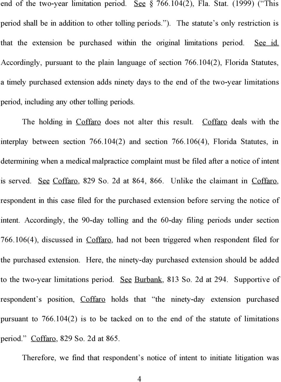 104(2), Florida Statutes, a timely purchased extension adds ninety days to the end of the two-year limitations period, including any other tolling periods.