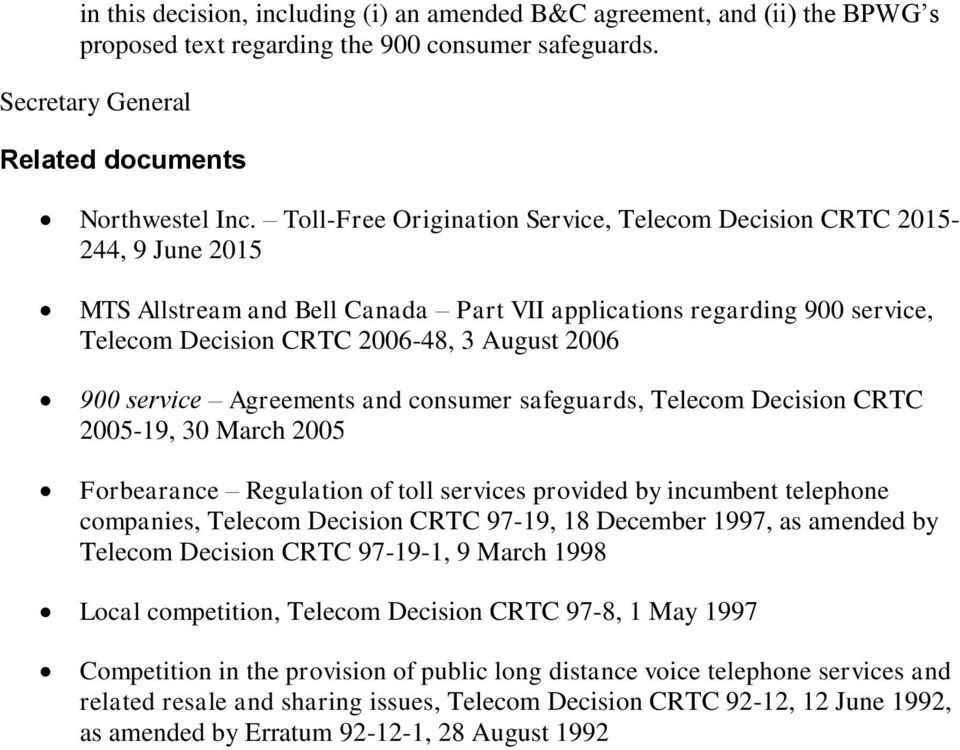 service Agreements and consumer safeguards, Telecom Decision CRTC 2005-19, 30 March 2005 Forbearance Regulation of toll services provided by incumbent telephone companies, Telecom Decision CRTC