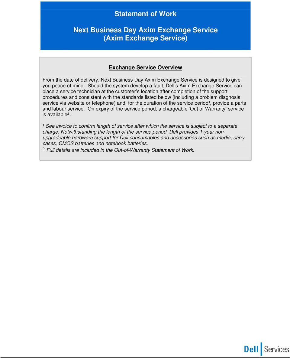 Should the system develop a fault, Dell s Axim Exchange Service can place a service technician at the customer s location after completion of the support procedures and consistent with the standards