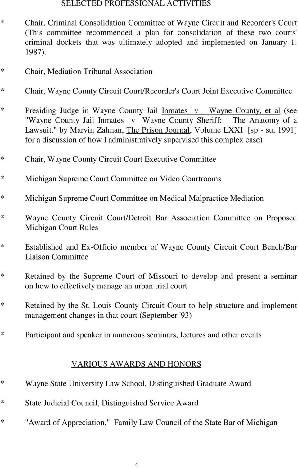 "* Chair, Mediation Tribunal Association * Chair, Wayne County Circuit Court/Recorder's Court Joint Executive Committee * Presiding Judge in Wayne County Jail Inmates v Wayne County, et al (see ""Wayne"