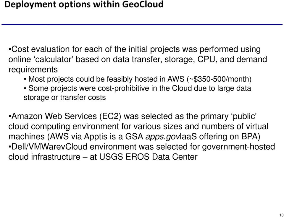 storage or transfer costs Amazon Web Services (EC2) was selected as the primary public cloud computing environment for various sizes and numbers of virtual