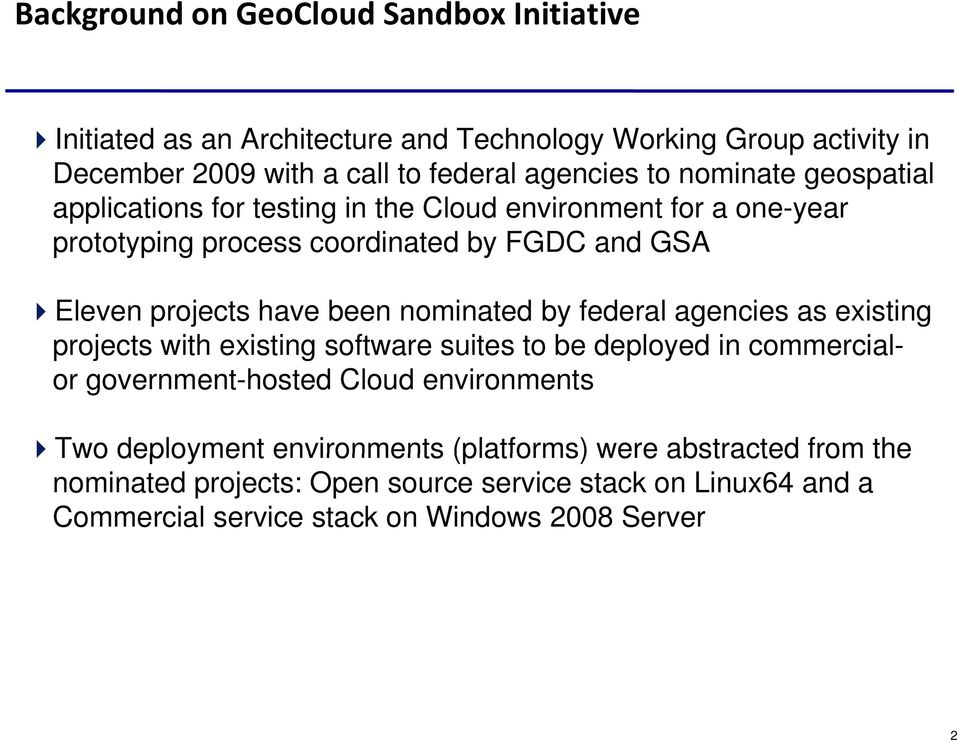 nominated by federal agencies as existing projects with existing software suites to be deployed in commercial- or government-hosted Cloud environments Two