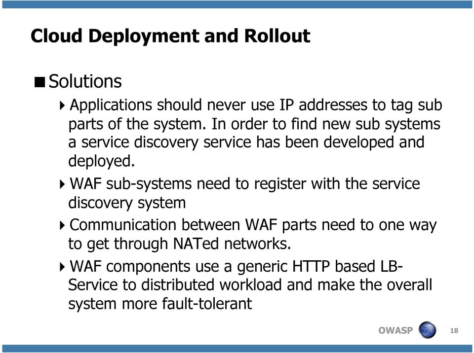 WAF sub-systems need to register with the service discovery system Communication between WAF parts need to one way to