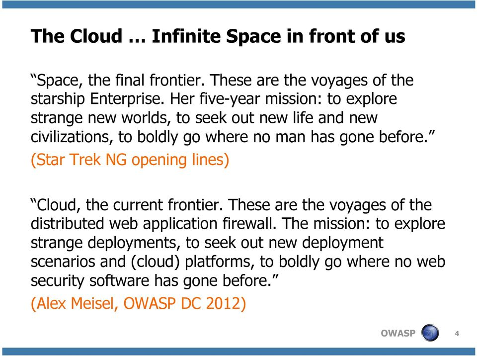 (Star Trek NG opening lines) Cloud, the current frontier. These are the voyages of the distributed web application firewall.