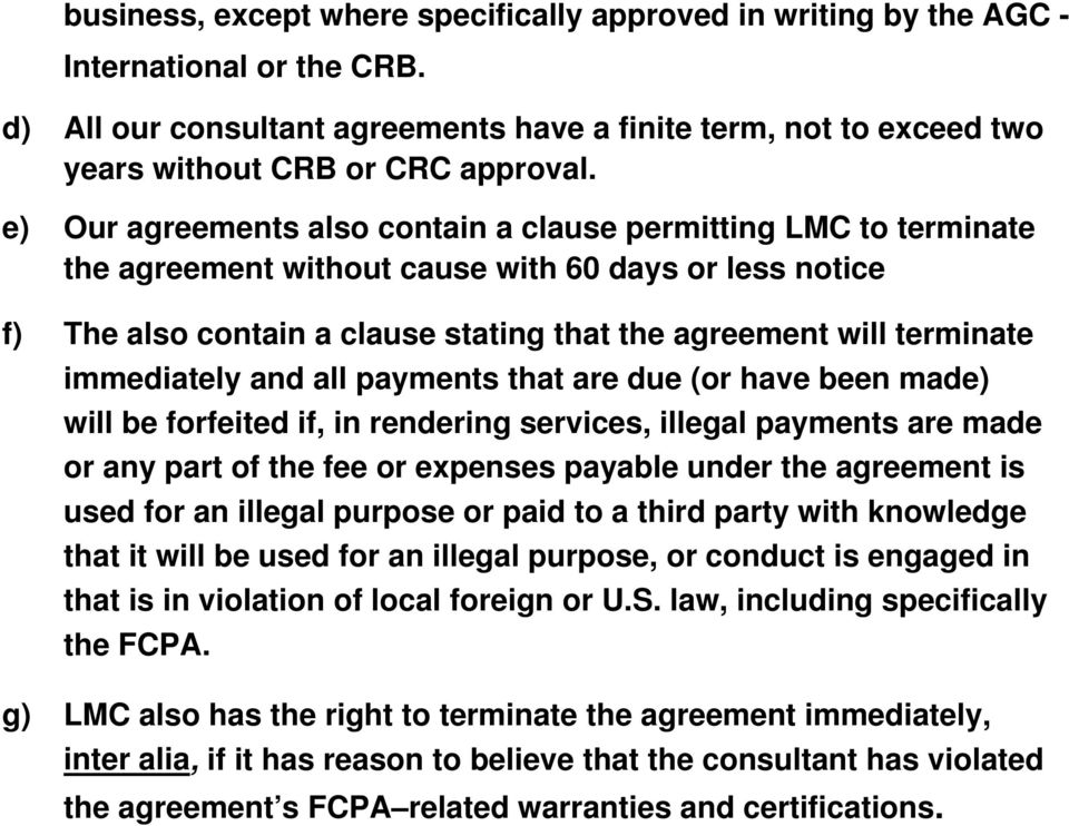 immediately and all payments that are due (or have been made) will be forfeited if, in rendering services, illegal payments are made or any part of the fee or expenses payable under the agreement is