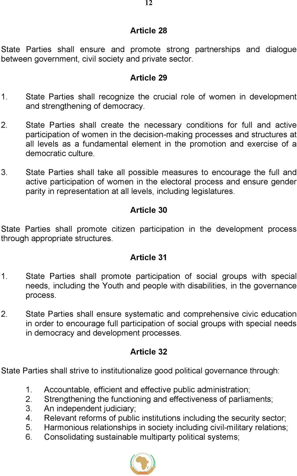 State Parties shall create the necessary conditions for full and active participation of women in the decision-making processes and structures at all levels as a fundamental element in the promotion