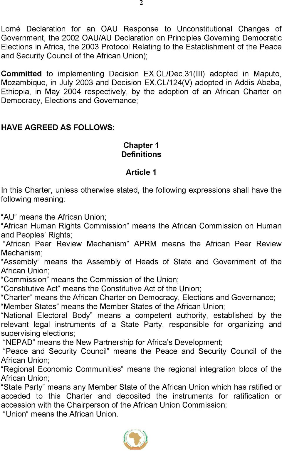CL/124(V) adopted in Addis Ababa, Ethiopia, in May 2004 respectively, by the adoption of an African Charter on Democracy, Elections and Governance; HAVE AGREED AS FOLLOWS: Chapter 1 Definitions