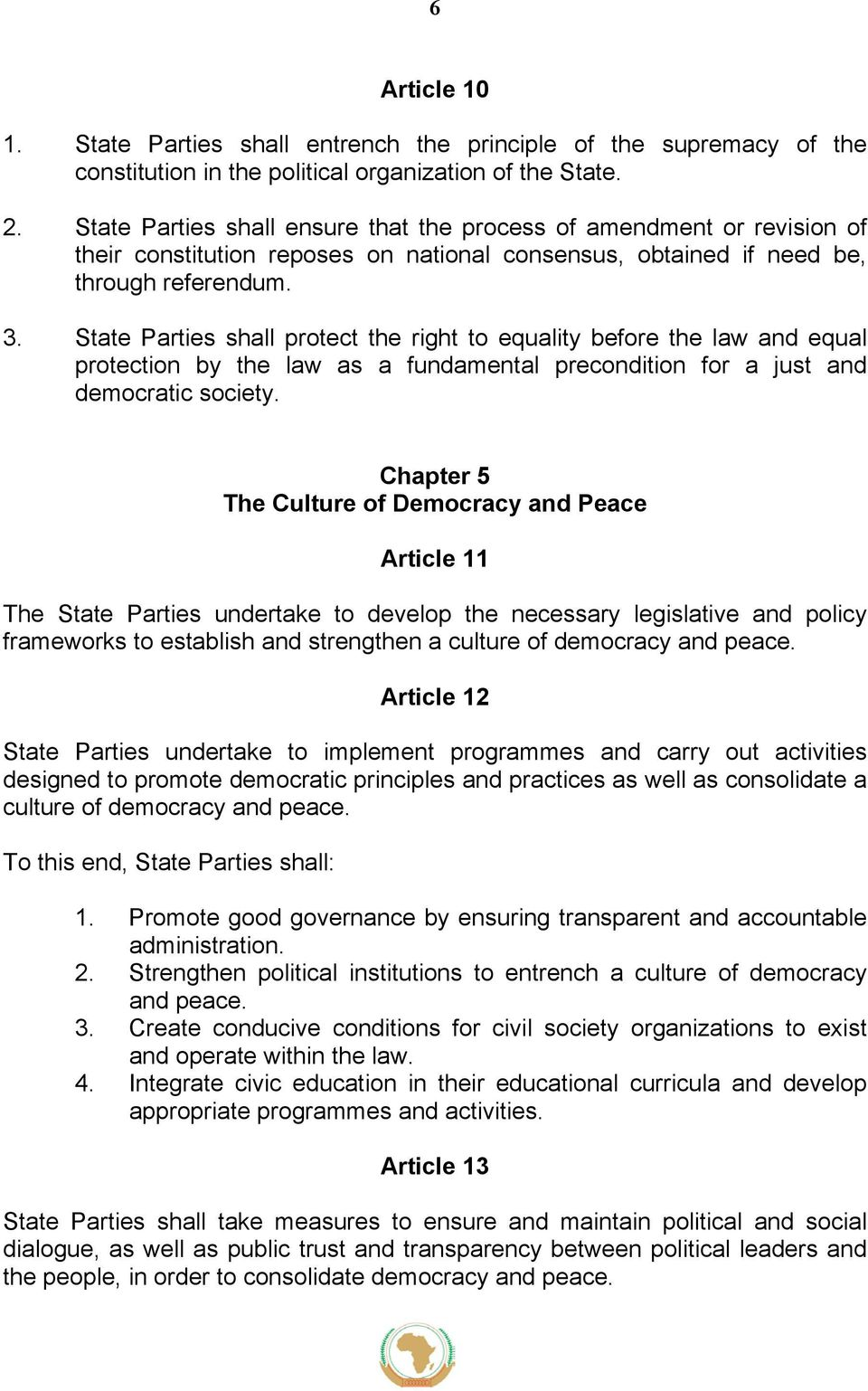 State Parties shall protect the right to equality before the law and equal protection by the law as a fundamental precondition for a just and democratic society.