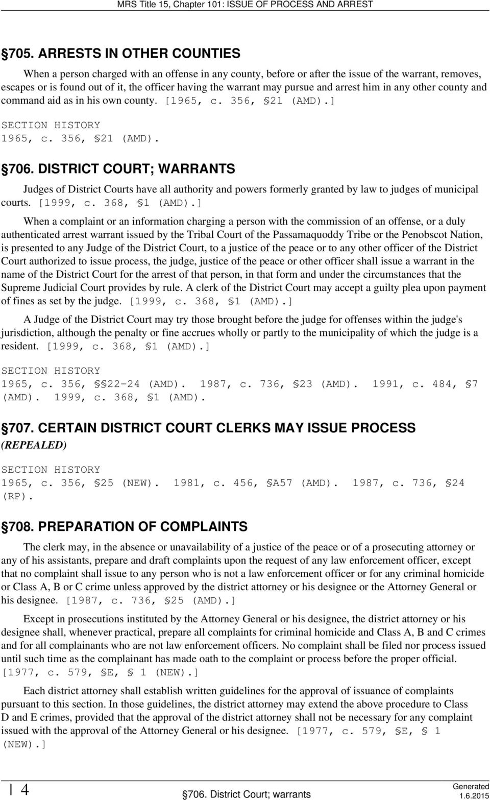 DISTRICT COURT; WARRANTS Judges of District Courts have all authority and powers formerly granted by law to judges of municipal courts. [1999, c. 368, 1 (AMD).