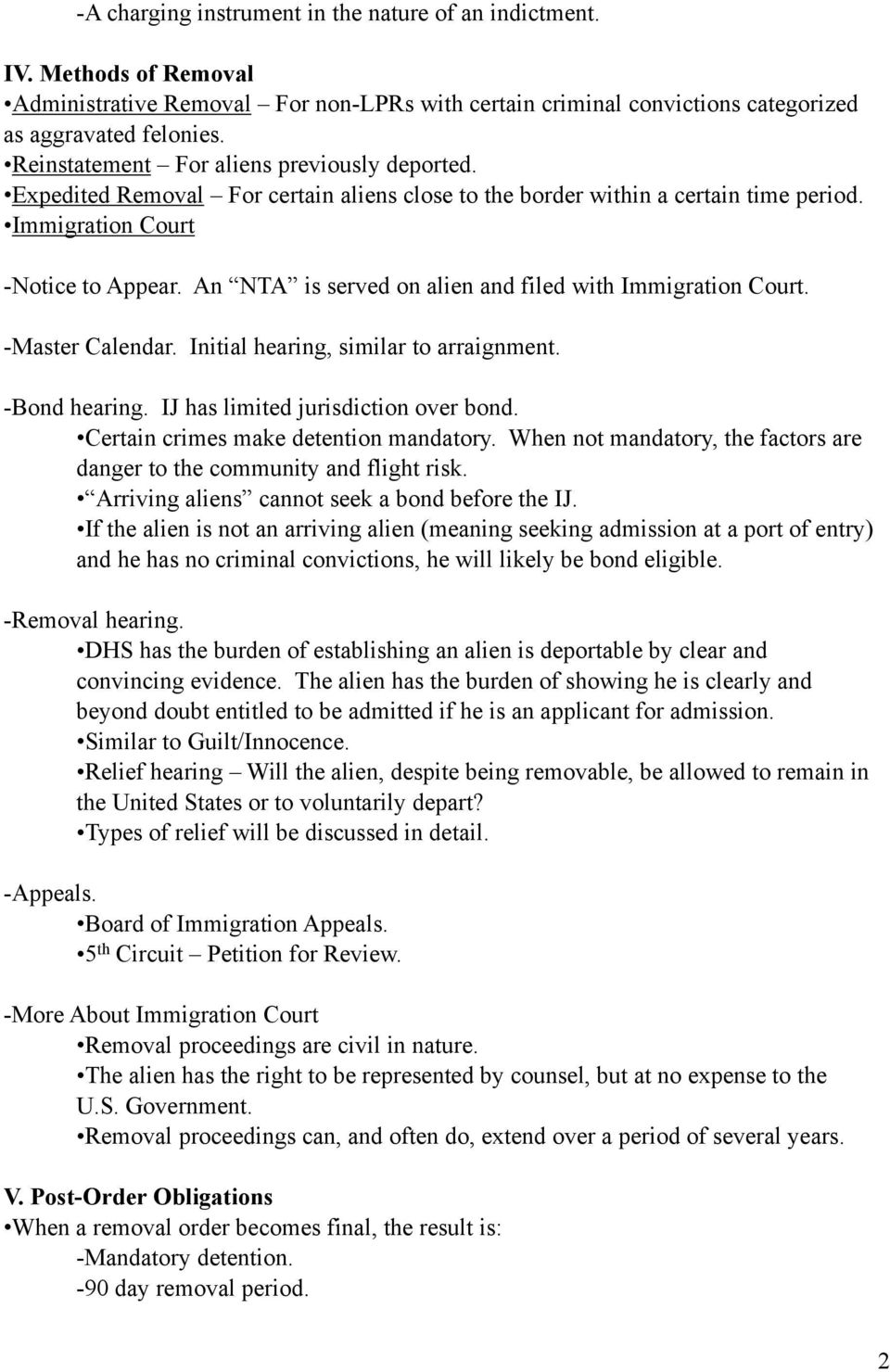An NTA is served on alien and filed with Immigration Court. -Master Calendar. Initial hearing, similar to arraignment. -Bond hearing. IJ has limited jurisdiction over bond.