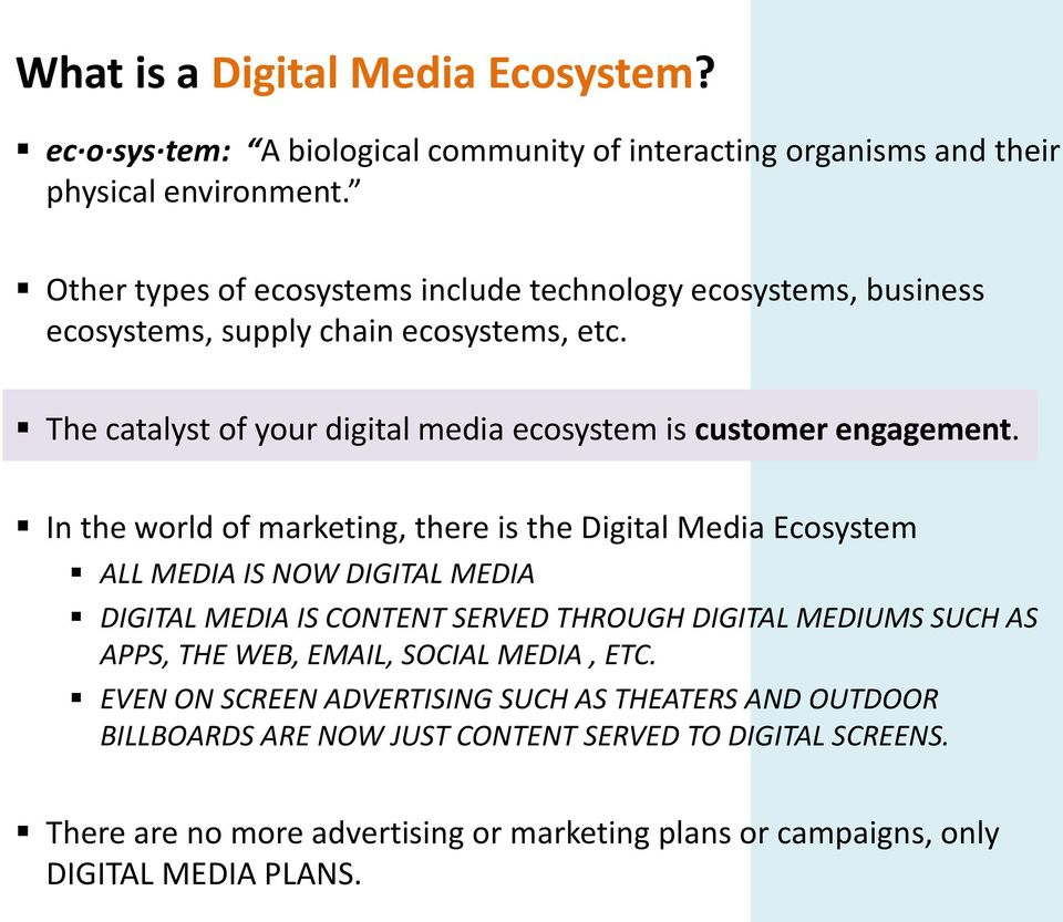 In the world of marketing, there is the Digital Media Ecosystem ALL MEDIA IS NOW DIGITAL MEDIA DIGITAL MEDIA IS CONTENT SERVED THROUGH DIGITAL MEDIUMS SUCH AS APPS, THE WEB,