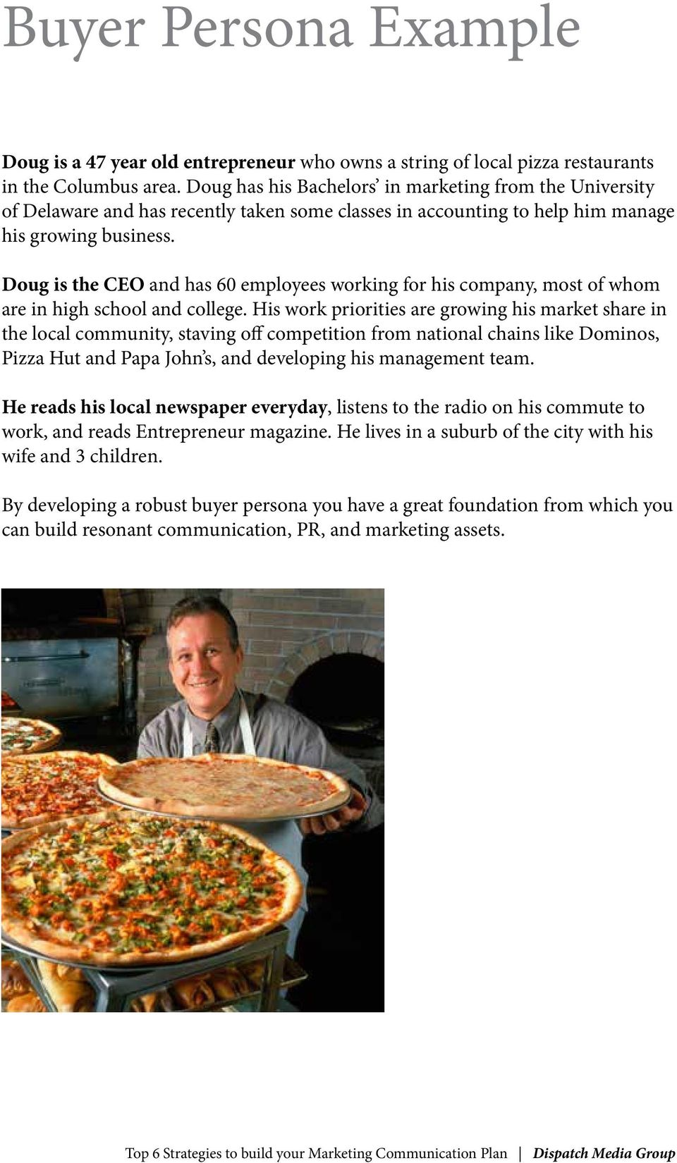 Doug is the CEO and has 60 employees working for his company, most of whom are in high school and college.