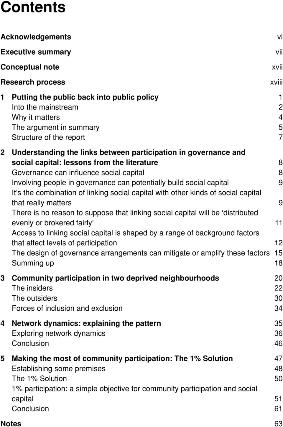 people in governance can potentially build social capital 9 It s the combination of linking social capital with other kinds of social capital that really matters 9 There is no reason to suppose that