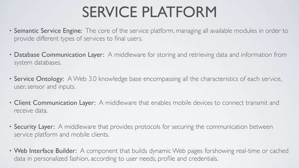 0 knowledge base encompassing all the characteristics of each service, user, sensor and inputs.
