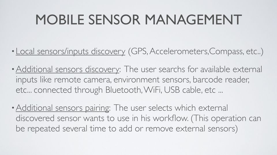 sensors, barcode reader, etc... connected through Bluetooth, WiFi, USB cable, etc.